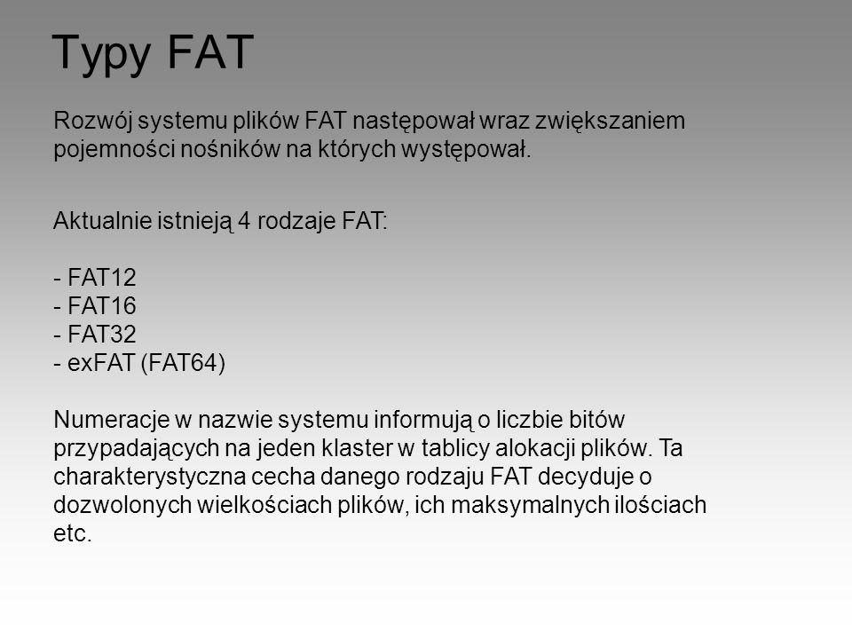 Typy FAT Rozwój systemu plików FAT następował wraz zwiększaniem pojemności nośników na których występował.