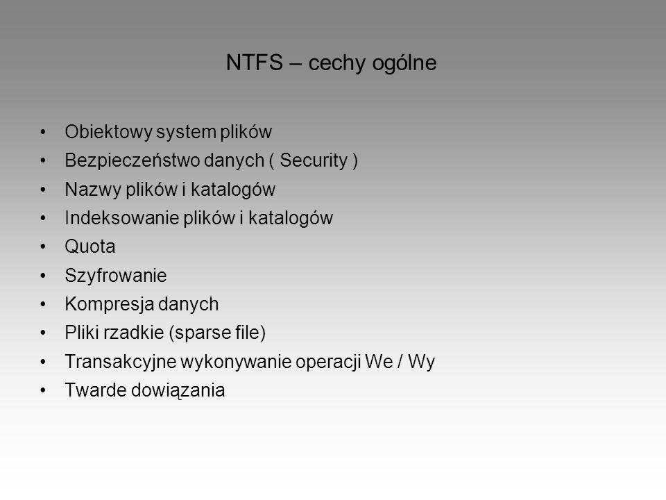 NTFS – cechy ogólne Obiektowy system plików