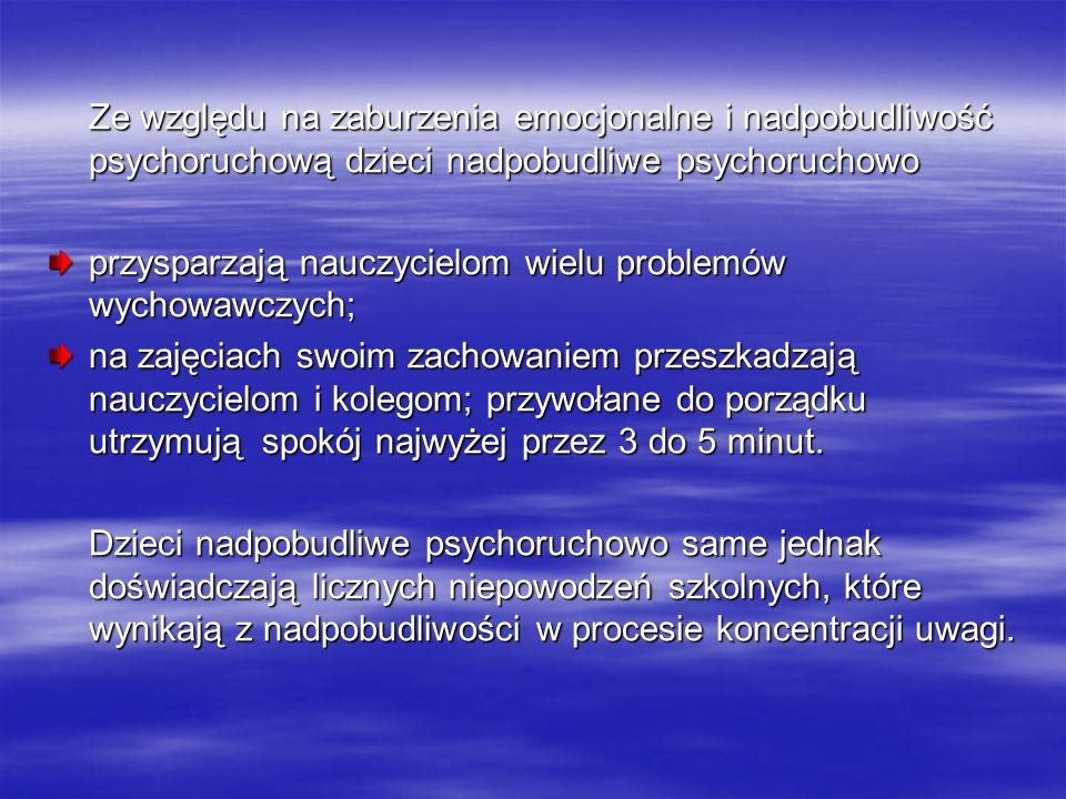 Ze względu na zaburzenia emocjonalne i nadpobudliwość psychoruchową dzieci nadpobudliwe psychoruchowo