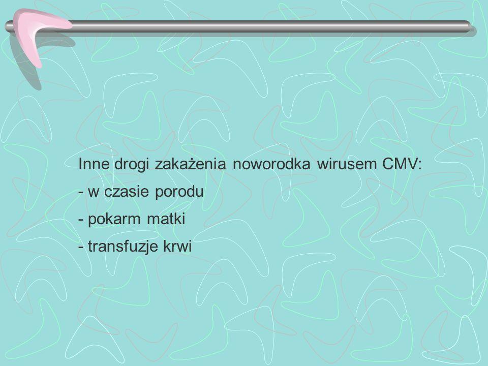 Inne drogi zakażenia noworodka wirusem CMV: