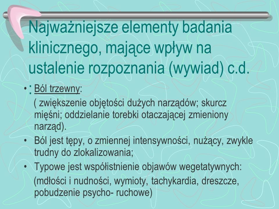 Najważniejsze elementy badania klinicznego, mające wpływ na ustalenie rozpoznania (wywiad) c.d. :