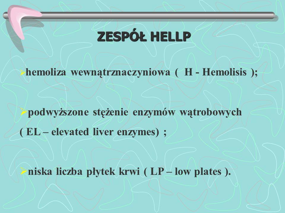 ZESPÓŁ HELLP hemoliza wewnątrznaczyniowa ( H - Hemolisis ); podwyższone stężenie enzymów wątrobowych ( EL – elevated liver enzymes) ;