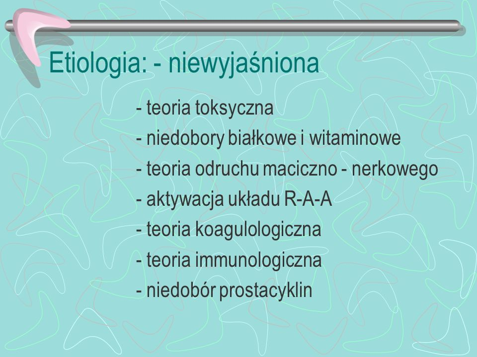 Etiologia: - niewyjaśniona