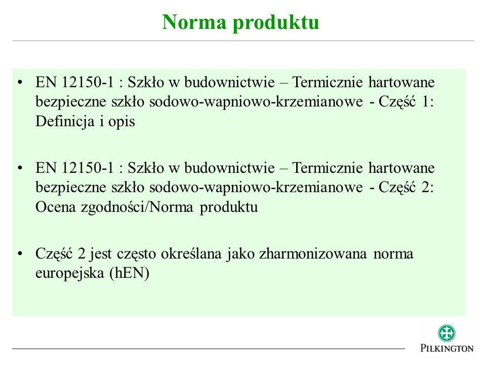 Norma produktu EN 12150-1 : Szkło w budownictwie – Termicznie hartowane bezpieczne szkło sodowo-wapniowo-krzemianowe - Część 1: Definicja i opis.