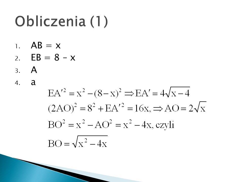 Obliczenia (1) AB = x EB = 8 – x A a