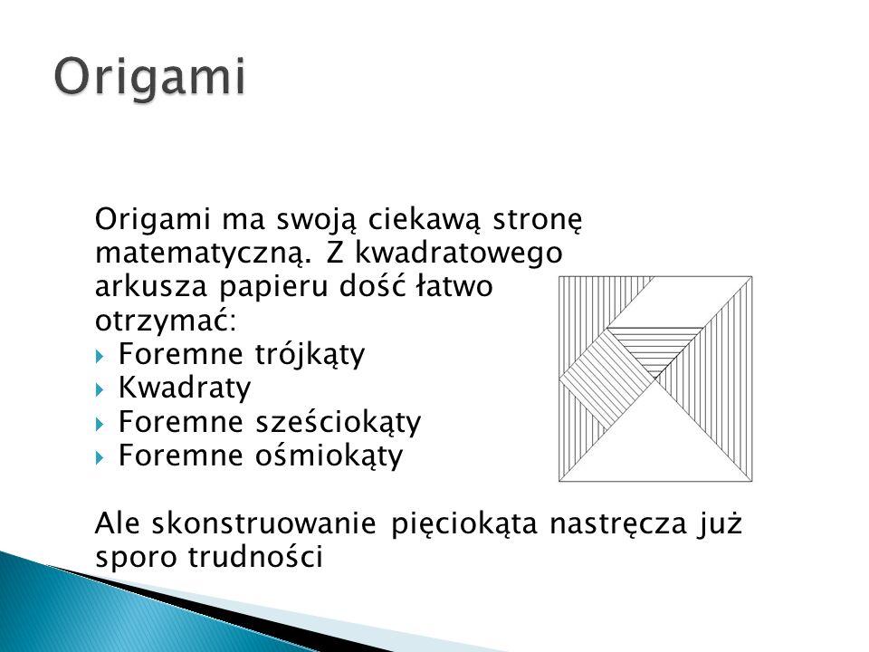 Origami Origami ma swoją ciekawą stronę matematyczną. Z kwadratowego