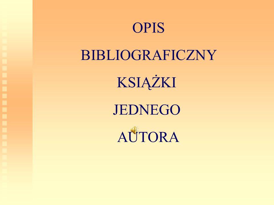 OPIS BIBLIOGRAFICZNY KSIĄŻKI JEDNEGO AUTORA