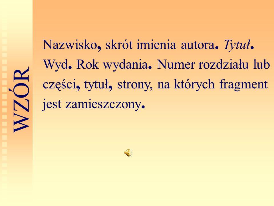 Nazwisko, skrót imienia autora. Tytuł. Wyd. Rok wydania