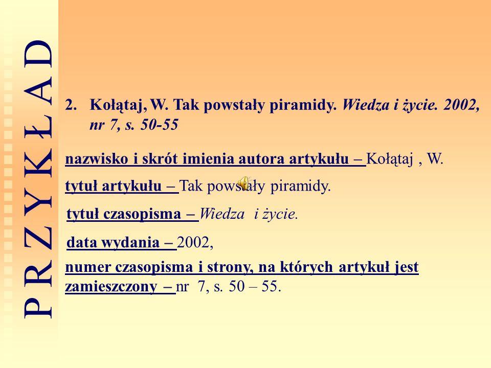 Kołątaj, W. Tak powstały piramidy. Wiedza i życie. 2002, nr 7, s. 50-55