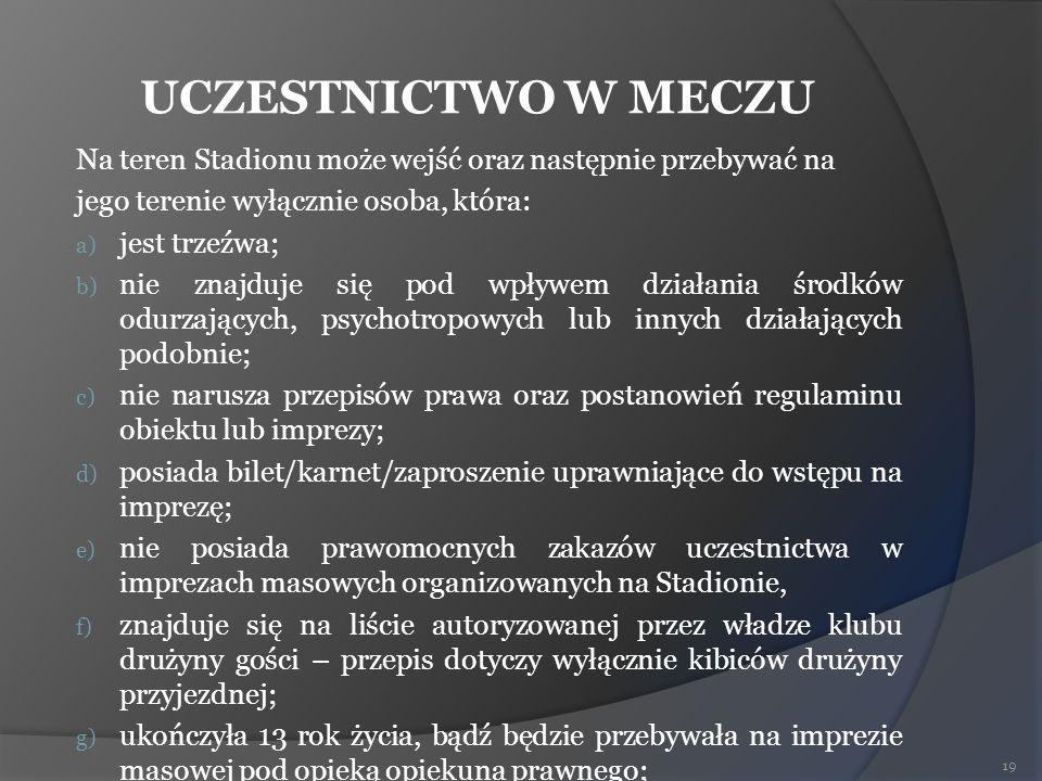 UCZESTNICTWO W MECZU Na teren Stadionu może wejść oraz następnie przebywać na. jego terenie wyłącznie osoba, która: