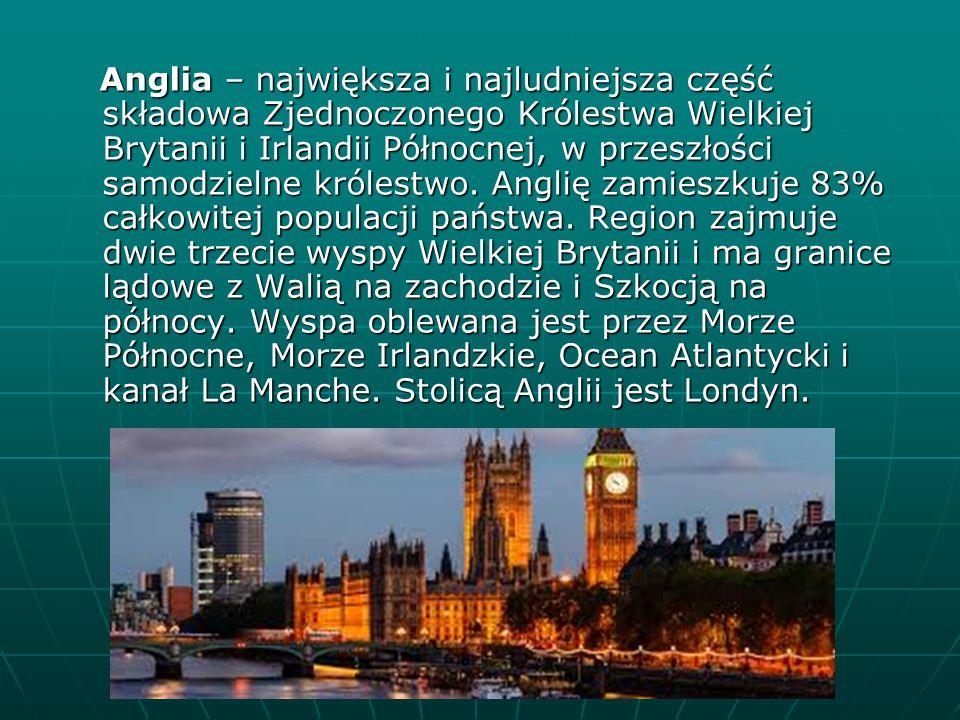 Anglia – największa i najludniejsza część składowa Zjednoczonego Królestwa Wielkiej Brytanii i Irlandii Północnej, w przeszłości samodzielne królestwo. Anglię zamieszkuje 83% całkowitej populacji państwa. Region zajmuje dwie trzecie wyspy Wielkiej Brytanii i ma granice lądowe z Walią na zachodzie i Szkocją na północy. Wyspa oblewana jest przez Morze Północne, Morze Irlandzkie, Ocean Atlantycki i kanał La Manche. Stolicą Anglii jest Londyn.