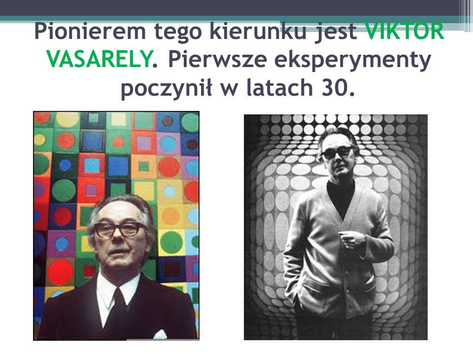 Pionierem tego kierunku jest VIKTOR VASARELY