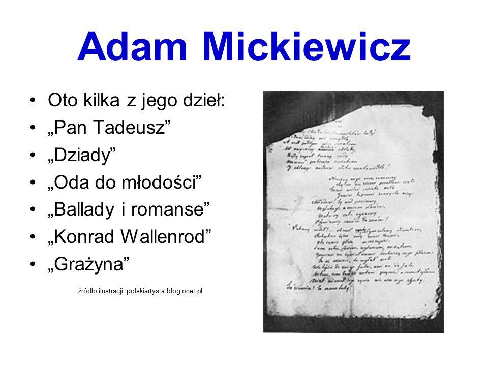 """Adam Mickiewicz Oto kilka z jego dzieł: """"Pan Tadeusz """"Dziady"""