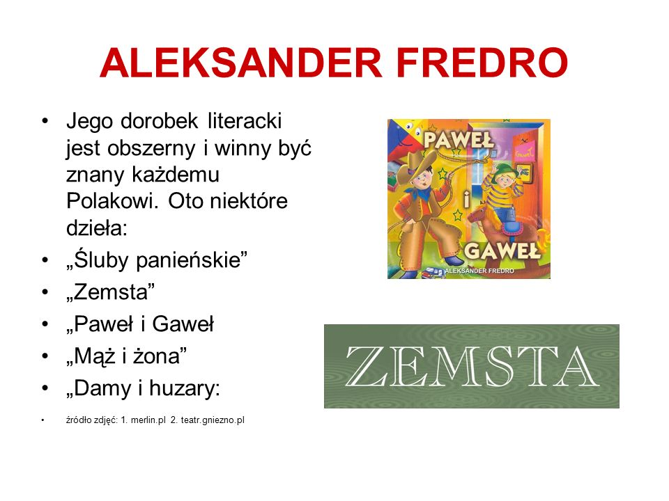 ALEKSANDER FREDRO Jego dorobek literacki jest obszerny i winny być znany każdemu Polakowi. Oto niektóre dzieła: