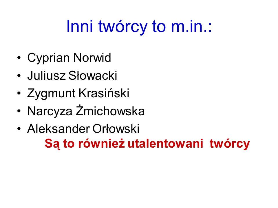 Inni twórcy to m.in.: Cyprian Norwid Juliusz Słowacki