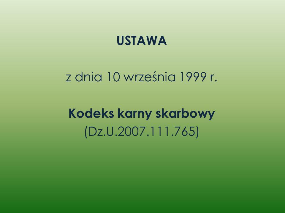 USTAWA z dnia 10 września 1999 r. Kodeks karny skarbowy (Dz. U. 2007