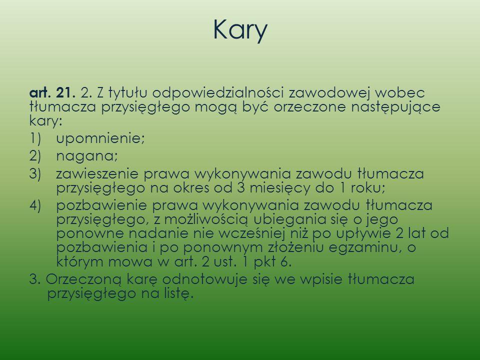 Kary art. 21. 2. Z tytułu odpowiedzialności zawodowej wobec tłumacza przysięgłego mogą być orzeczone następujące kary: