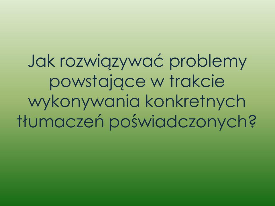 Jak rozwiązywać problemy powstające w trakcie wykonywania konkretnych tłumaczeń poświadczonych