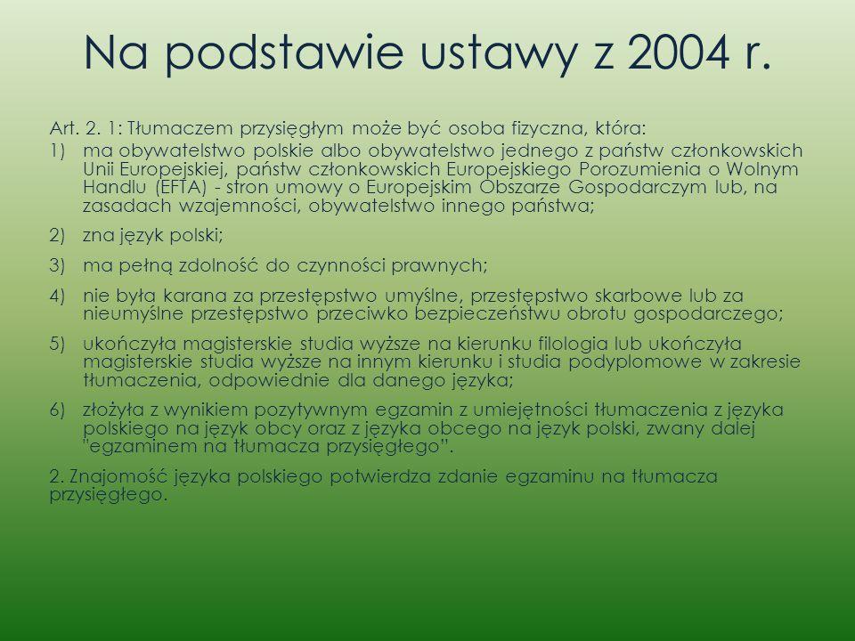 Na podstawie ustawy z 2004 r. Art. 2. 1: Tłumaczem przysięgłym może być osoba fizyczna, która: