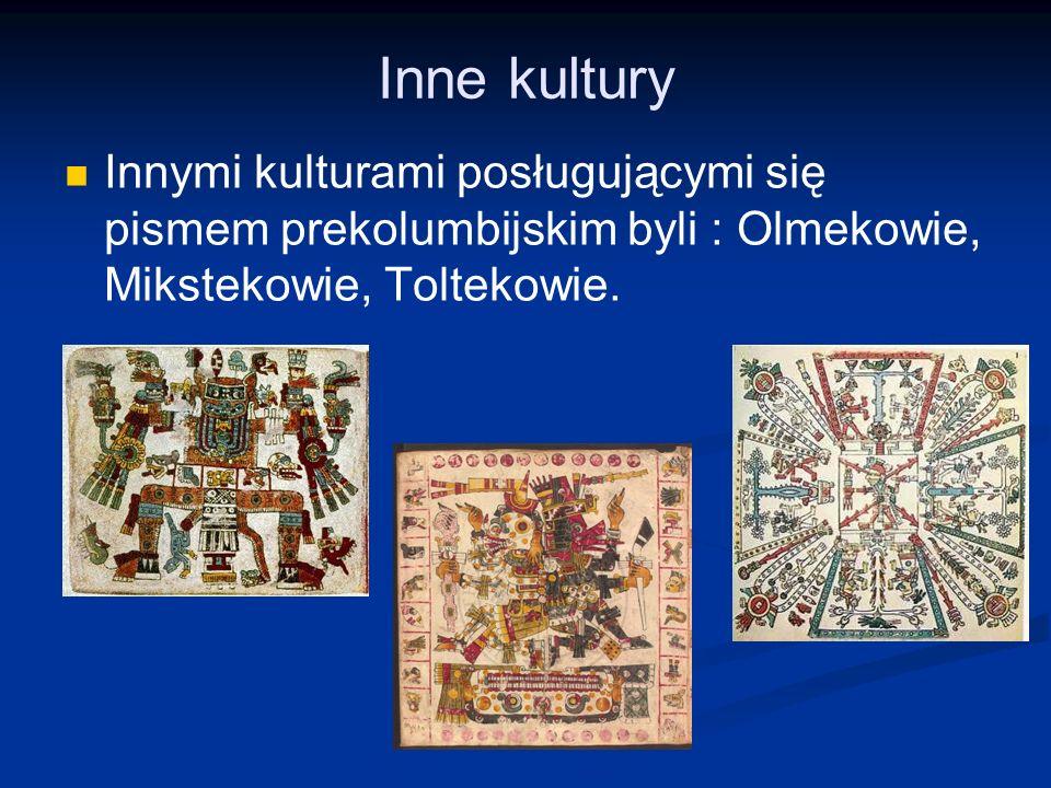 Inne kultury Innymi kulturami posługującymi się pismem prekolumbijskim byli : Olmekowie, Mikstekowie, Toltekowie.