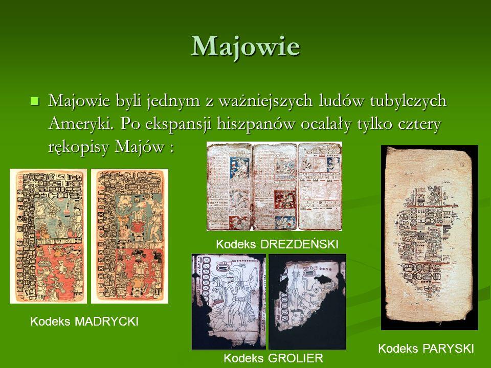 Majowie Majowie byli jednym z ważniejszych ludów tubylczych Ameryki. Po ekspansji hiszpanów ocalały tylko cztery rękopisy Majów :