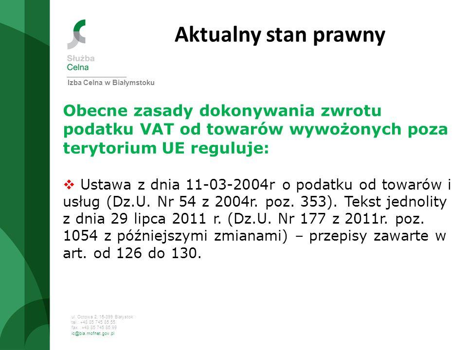 Aktualny stan prawny Izba Celna w Białymstoku. Obecne zasady dokonywania zwrotu podatku VAT od towarów wywożonych poza terytorium UE reguluje: