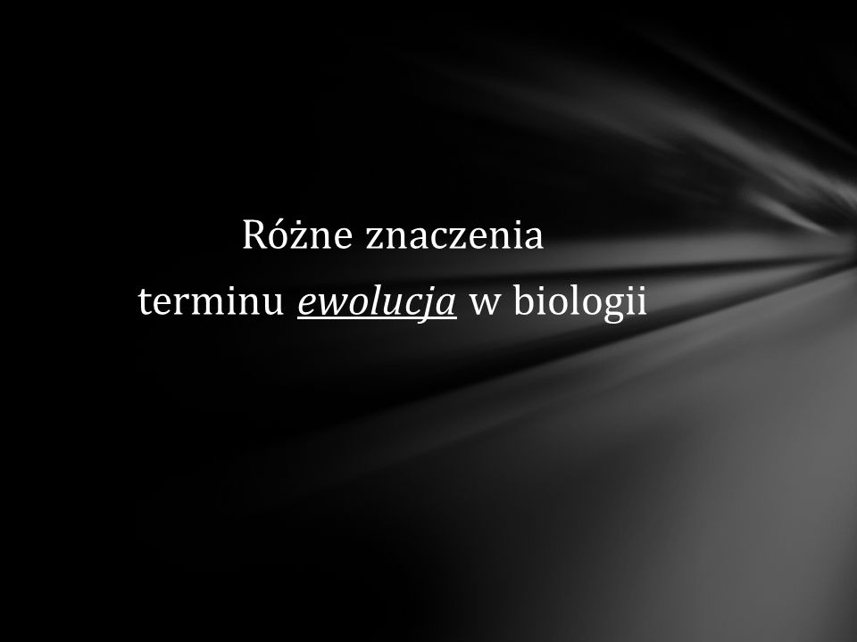 Różne znaczenia terminu ewolucja w biologii