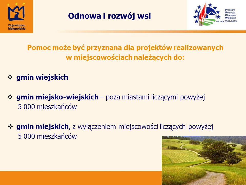 Odnowa i rozwój wsi Pomoc może być przyznana dla projektów realizowanych. w miejscowościach należących do: