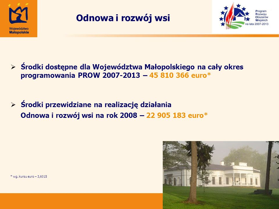 Odnowa i rozwój wsi Środki dostępne dla Województwa Małopolskiego na cały okres. programowania PROW 2007-2013 – 45 810 366 euro*