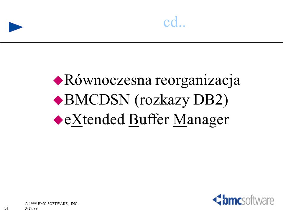 cd.. Równoczesna reorganizacja BMCDSN (rozkazy DB2) eXtended Buffer Manager