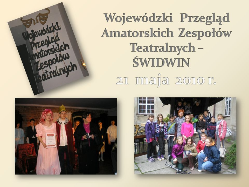 Wojewódzki Przegląd Amatorskich Zespołów Teatralnych – ŚWIDWIN 21 maja 2010 r.