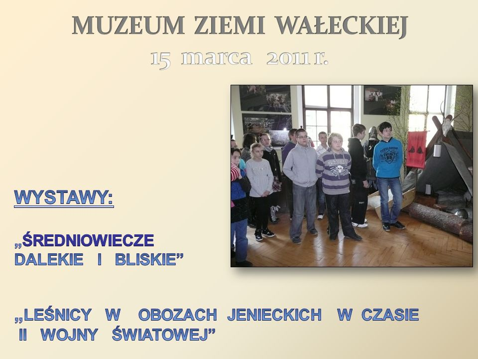 MUZEUM ZIEMI WAŁECKIEJ 15 marca 2011 r.