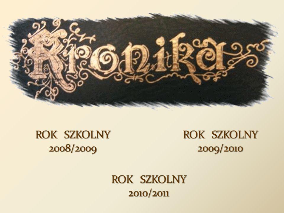 ROK SZKOLNY 2008/2009 ROK SZKOLNY 2009/2010 ROK SZKOLNY 2010/2011