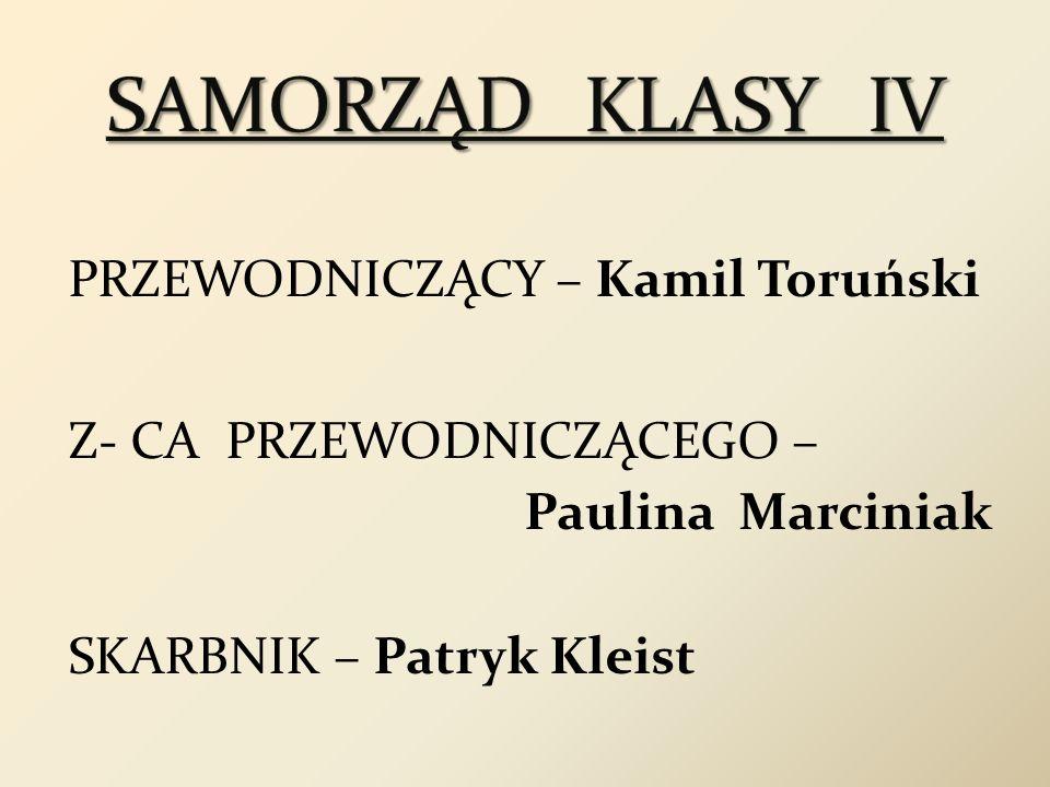 SAMORZĄD KLASY IV PRZEWODNICZĄCY – Kamil Toruński Z- CA PRZEWODNICZĄCEGO – Paulina Marciniak SKARBNIK – Patryk Kleist