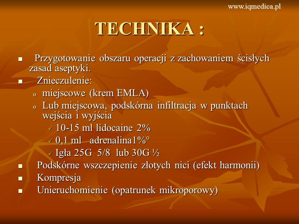 www.iqmedica.pl TECHNIKA : Przygotowanie obszaru operacji z zachowaniem ścisłych zasad aseptyki. Znieczulenie: