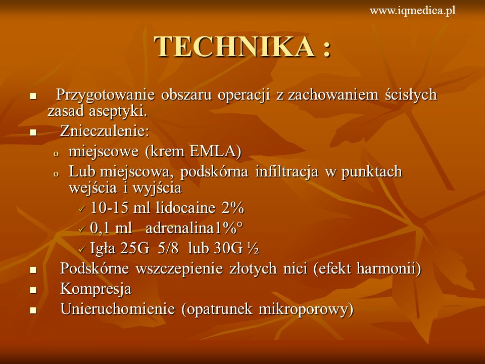 www.iqmedica.plTECHNIKA : Przygotowanie obszaru operacji z zachowaniem ścisłych zasad aseptyki. Znieczulenie: