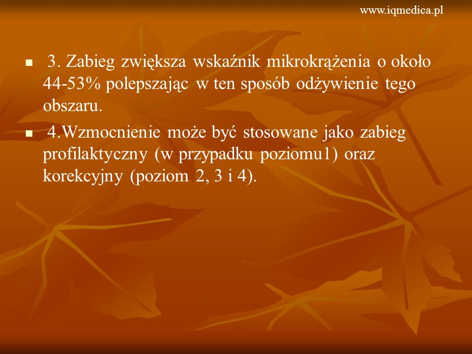 www.iqmedica.pl 3. Zabieg zwiększa wskaźnik mikrokrążenia o około 44-53% polepszając w ten sposób odżywienie tego obszaru.