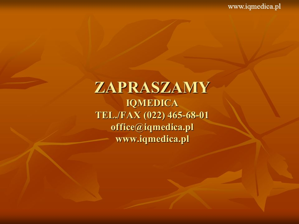 ZAPRASZAMY IQMEDICA TEL./FAX (022) 465-68-01 office@iqmedica.pl