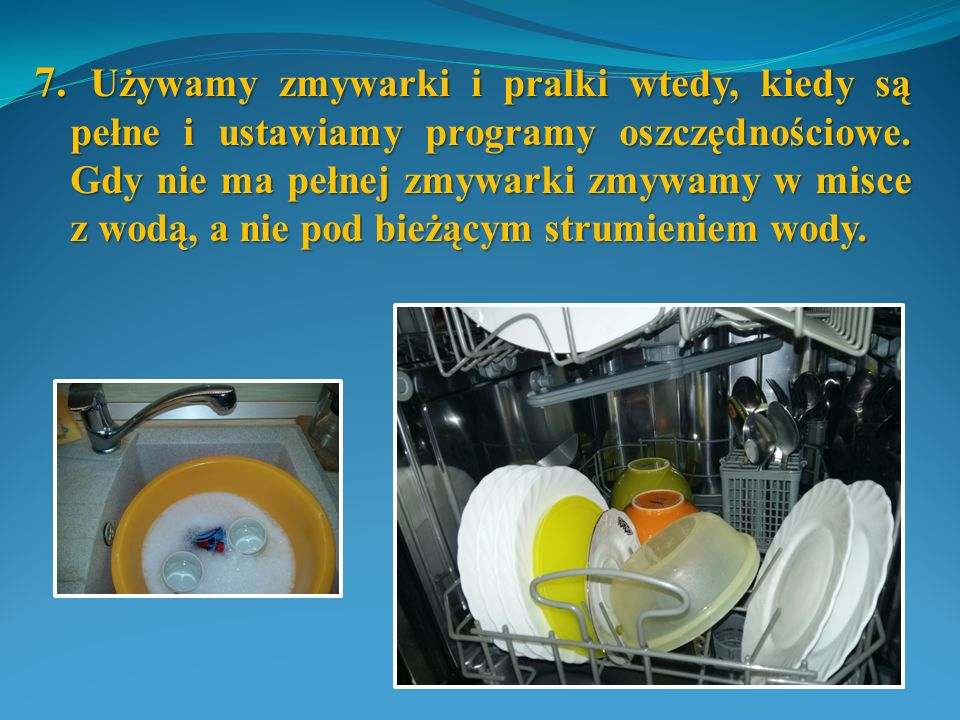 7. Używamy zmywarki i pralki wtedy, kiedy są pełne i ustawiamy programy oszczędnościowe.