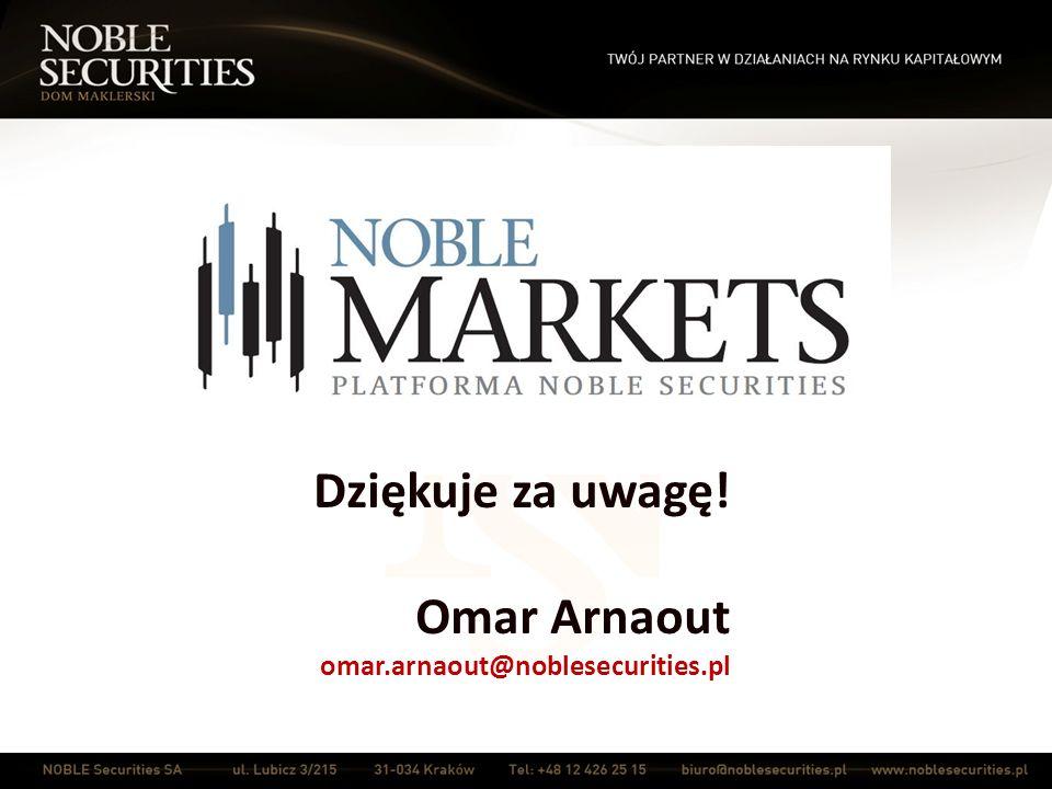 Dziękuje za uwagę! Omar Arnaout omar.arnaout@noblesecurities.pl