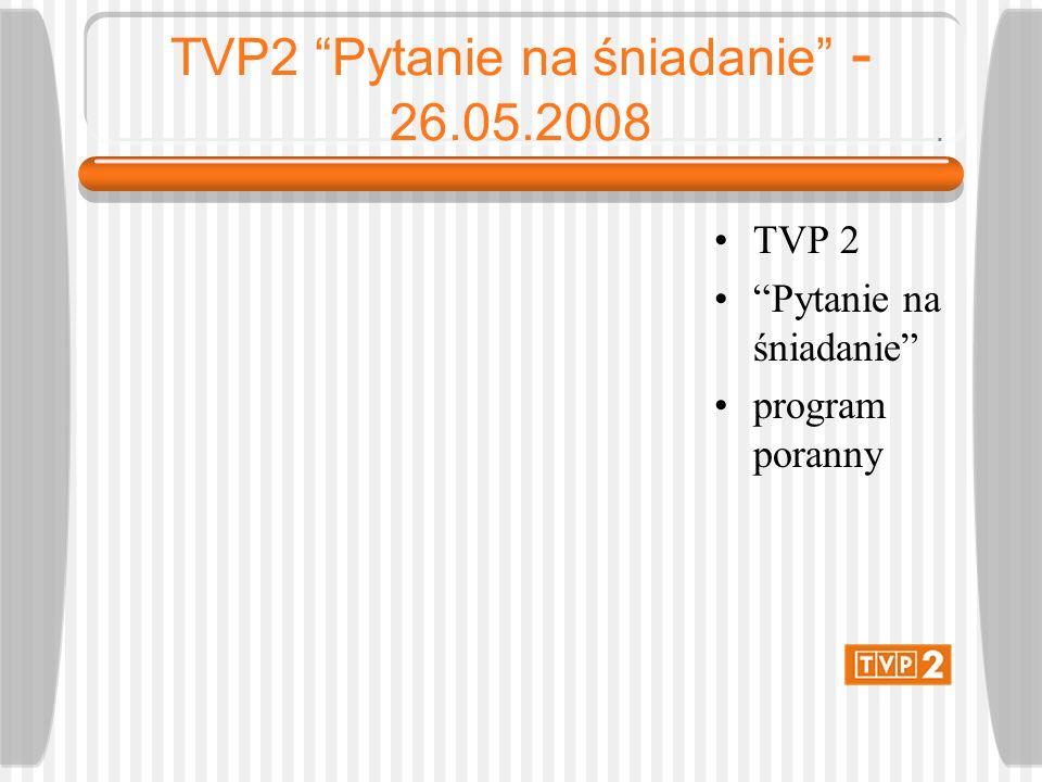 TVP2 Pytanie na śniadanie - 26.05.2008