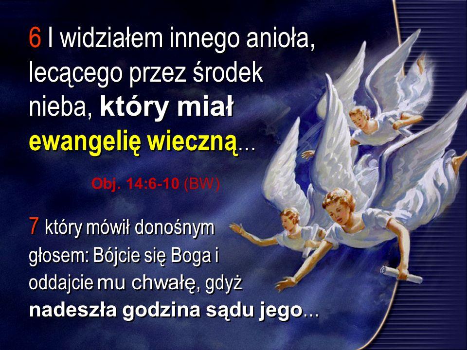 6 I widziałem innego anioła, lecącego przez środek nieba, który miał ewangelię wieczną…