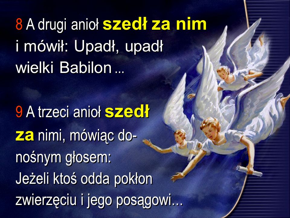 8 A drugi anioł szedł za nim i mówił: Upadł, upadł wielki Babilon ...