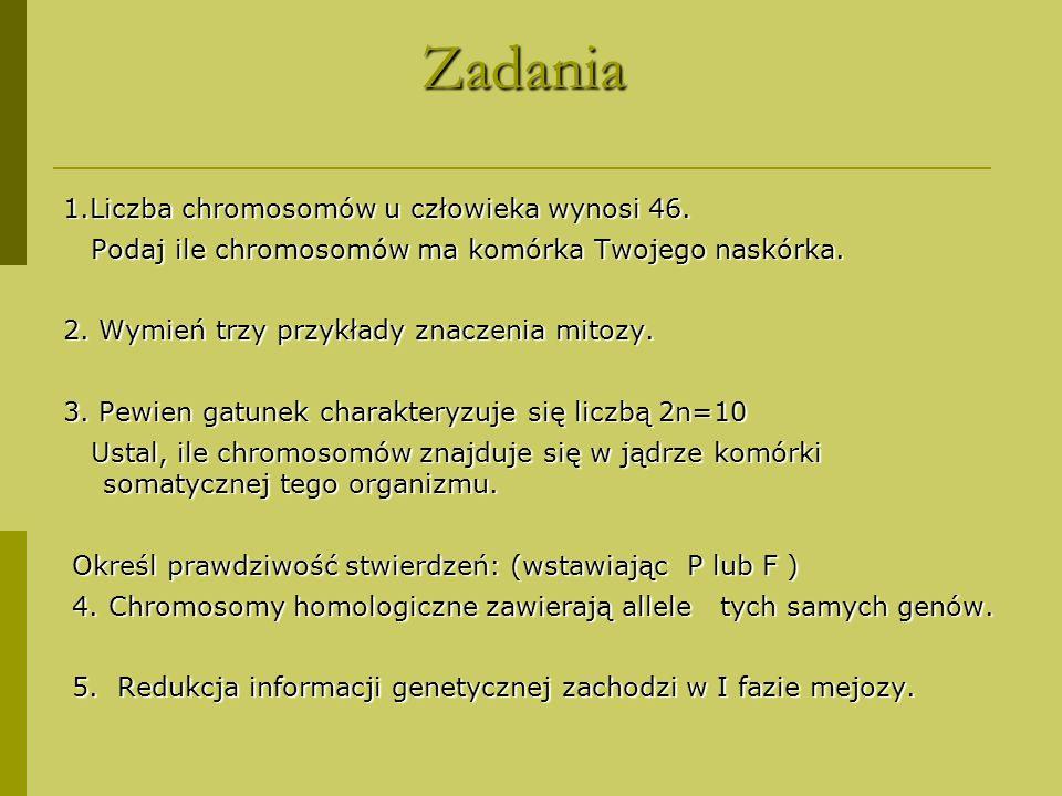 Zadania 1.Liczba chromosomów u człowieka wynosi 46.