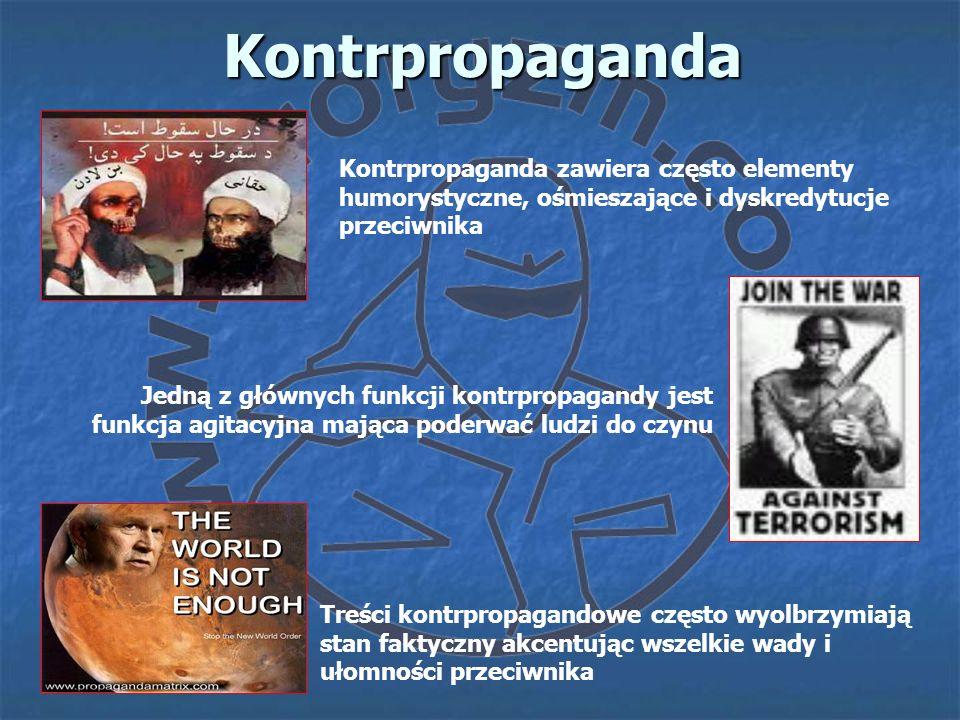 Kontrpropaganda Kontrpropaganda zawiera często elementy humorystyczne, ośmieszające i dyskredytucje przeciwnika.