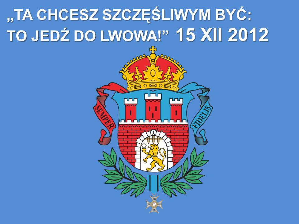 """""""TA CHCESZ SZCZĘŚLIWYM BYĆ: TO JEDŹ DO LWOWA! 15 XII 2012"""
