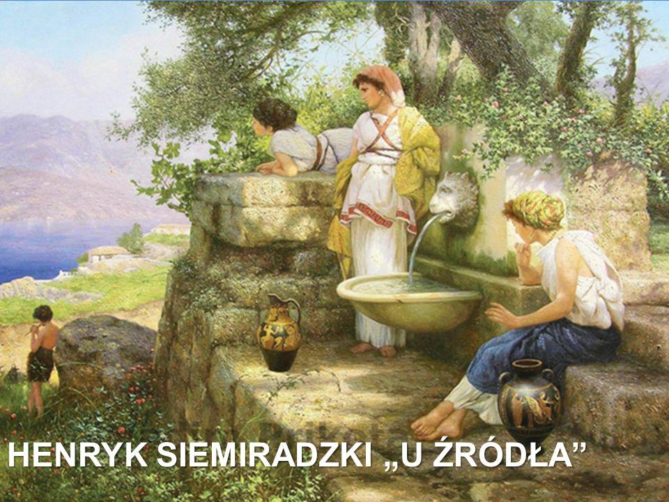 "HENRYK SIEMIRADZKI ""U ŹRÓDŁA"