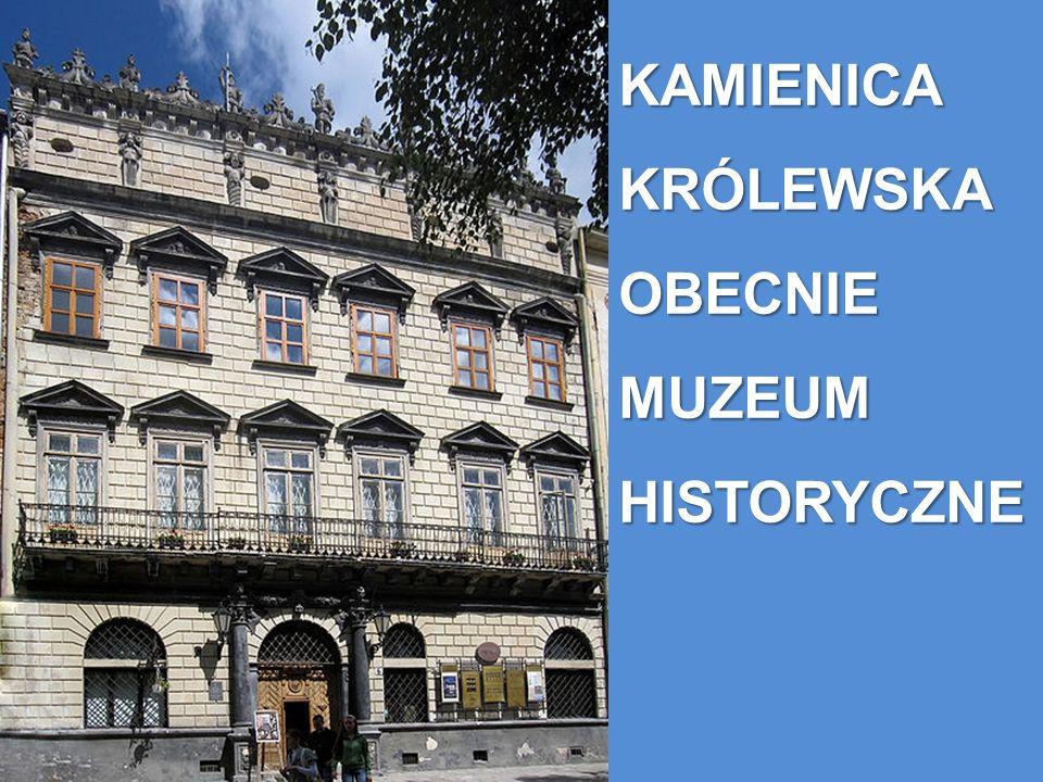 KAMIENICA KRÓLEWSKA OBECNIE MUZEUM HISTORYCZNE
