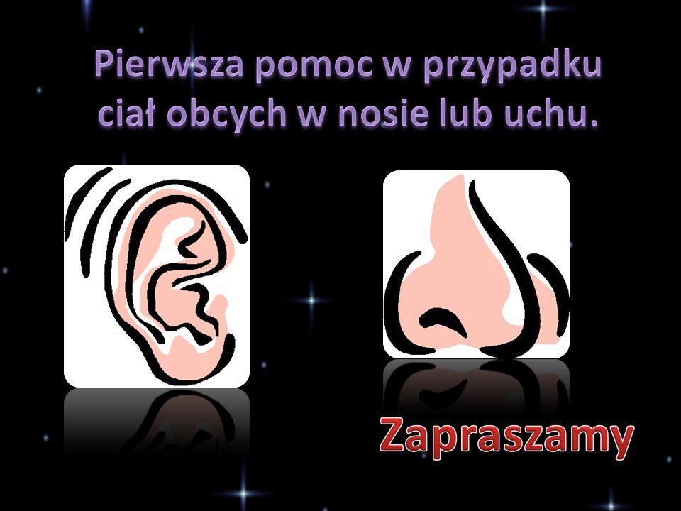 Pierwsza pomoc w przypadku ciał obcych w nosie lub uchu.