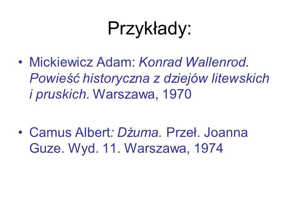 Przykłady: Mickiewicz Adam: Konrad Wallenrod. Powieść historyczna z dziejów litewskich i pruskich. Warszawa, 1970.